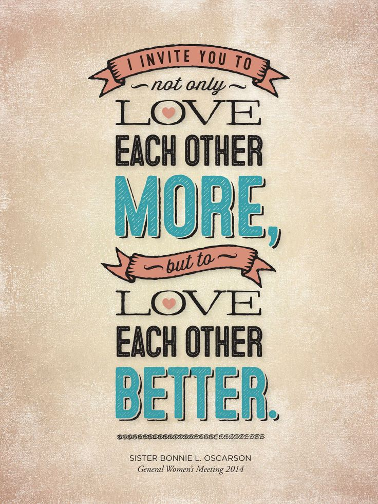 We need not only love each other more but love each other better Bonnie Oscarson